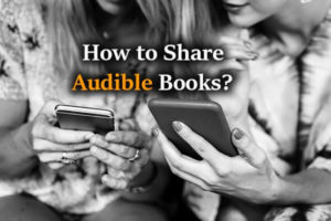Text: How to Share Audible Books?