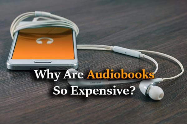 Why Are Audiobooks So Expensive? 6 Factors For Their High Price
