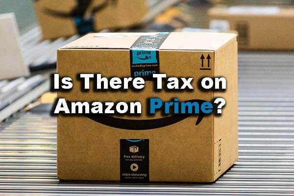 Text: Is there tax on Amazon Prime membership?